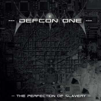 Defcon One - The Perfection Of Slavery (2015)