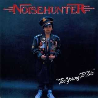 Noisehunter - Too Young To Die (1989)