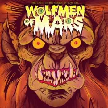 Wolfmen Of Mars - The Liht In The Corner Of Your Eye  (2014)