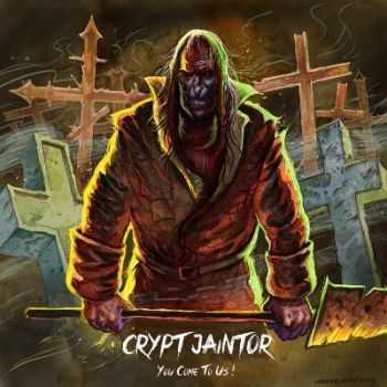 Crypt Jaintor - You Come To Us! (2015)