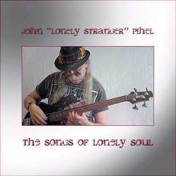John 'Lonely Stranger' Pihel - The Songs Of Lonely Soul (2015)