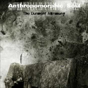 Anthropomorphic Soul - The Dormant Acrimony (2015)