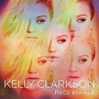 Kelly Clarkson - Piece By Piece (2015) [Deluxe Edition]