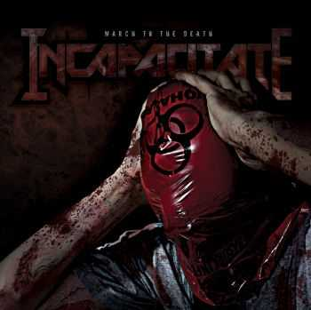 Incapacitate - March To The Death (2012)