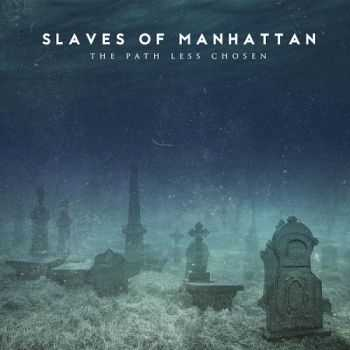 Slaves Of Manhattan - The Path Less Chosen (2015)