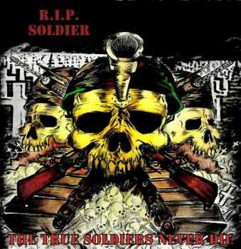 R.I.P. Soldier - The True Soldiers Never Die(2010)