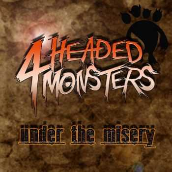 4 Headed Monsters - Under the Misery (2015)