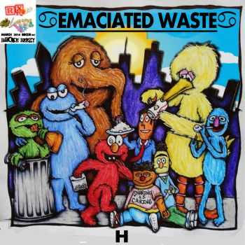 Emaciated Waste - H (2014)