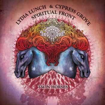 Lydia Lunch & Cypress Grove & Spiritual Front - Twin Horses (2014)