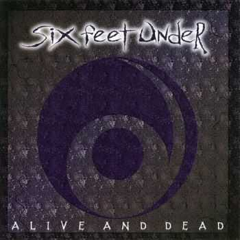 Six Feet Under - Alive and Dead (1996) [LOSSLESS]