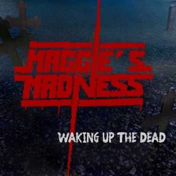 Maggie's Madness - Waking Up The Dead (2014)