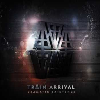 Train Arrival - Dramatic Existence (2015)