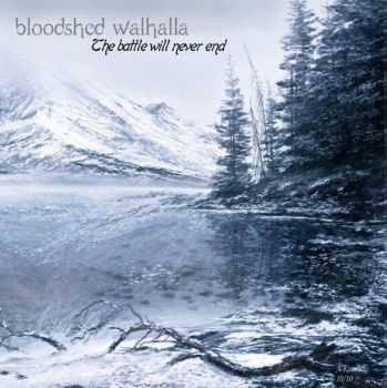Bloodshed Walhalla - The Battle Will Never End (2012) [LOSSLESS]