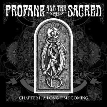 Profane And The Sacred - Chapter 1: A Long Time Coming (2015)