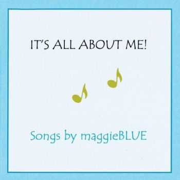 Maggie Blue - It's All About Me! 2015