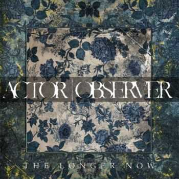Actor|Observer - The Longer Now (2015)