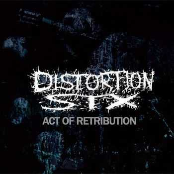 Distortion Six - Art Of Retribution (2015)