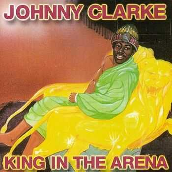 Johnny Clarke - King In The Arena [Reissue] (2001)