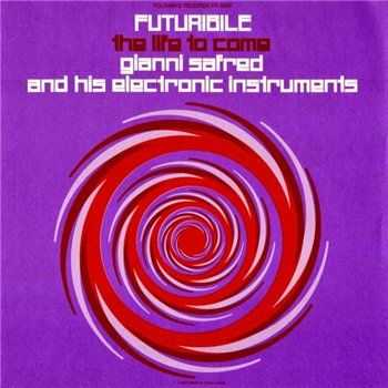 Gianni Safred & His Electronic Instruments - Futuribile, The Life To Come (1980)