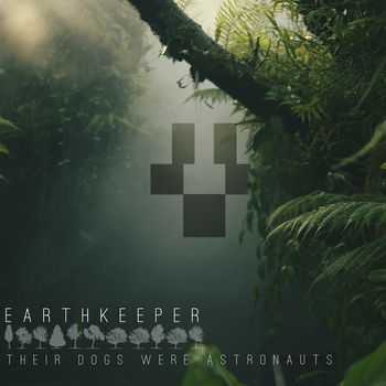 Their Dogs Were Astronauts - Earthkeeper (2015)