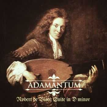 Adamantum - Robert De Visée: Suite in D minor (EP) (2013)