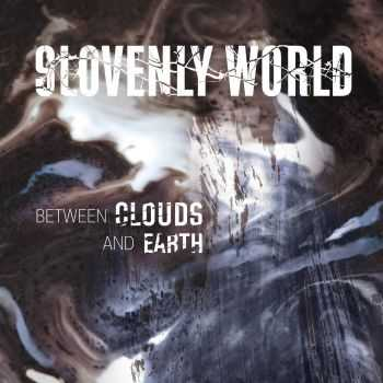 Slovenly World -  Between Clouds And Earth (2015)