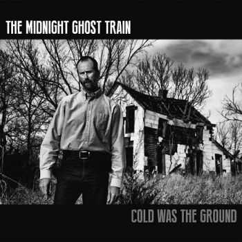 The Midnight Ghost Train - Cold Was The Ground (2015)