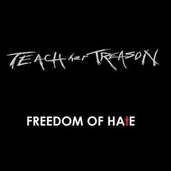 Teach Her Treason - Freedom Of Hate (2015)
