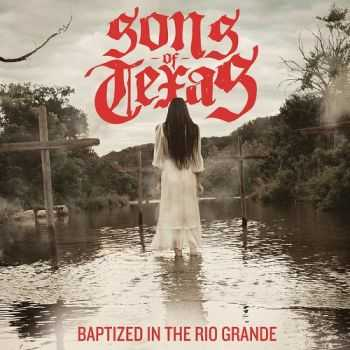 Sons Of Texas - Baptized In The Rio Grande (2015)