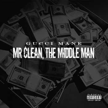 Gucci Mane � Mr. Clean, The Middle Man (StreamRip) (2015)