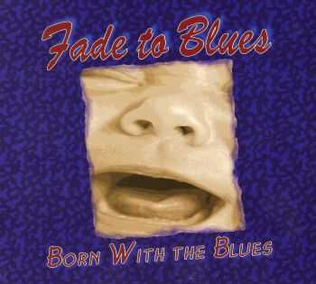 Fade To Blues - Born With The Blues (2015)
