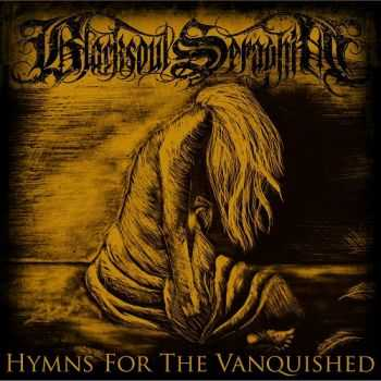 Blacksoul Seraphim - Hymns For The Vanquished (2015)