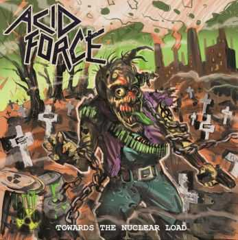 Acid Force - Towards the Nuclear Load, ЕР (2015)