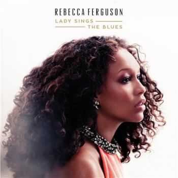 Rebecca Ferguson - Lady Signs The Blues (2015)