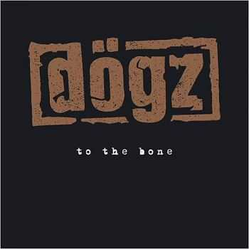 Dogz - To The Bone 2015