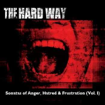 The Hard Way - Sonatas of Anger, Hatred & Frustration, Vol. I (2015)