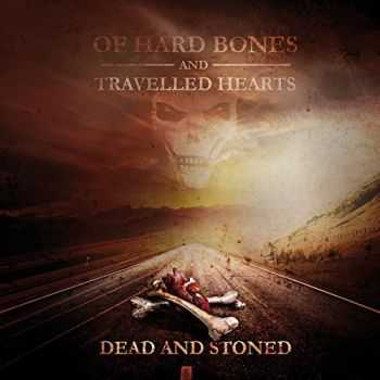 Dead and Stoned - Of Hard Bones And Travelled Hearts (2015)