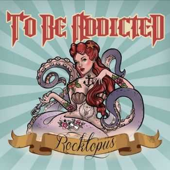To Be Addicted - Rocktopus (2015)