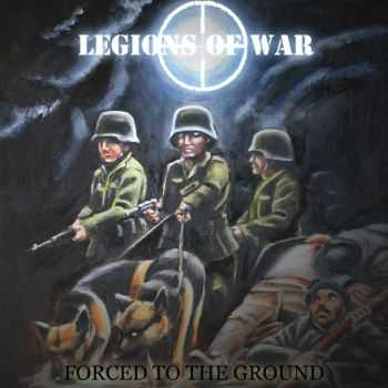 Legions Of War - Forced To The Ground (2013)