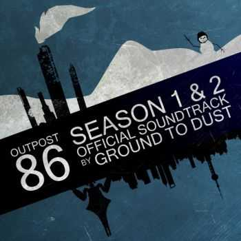 Ground To Dust - Outpost 86: Seasons 1 & 2 (2015)