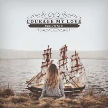 Courage My Love - Becoming (2015)