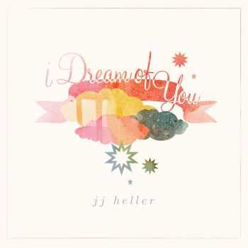 JJ Heller - I Dream of You (2014)