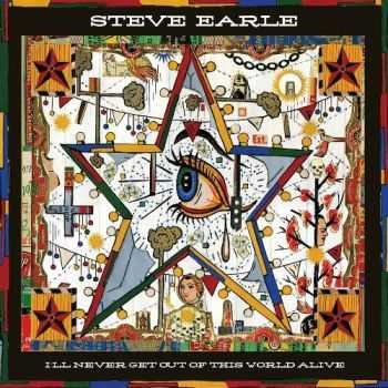 Steve Earle - I'll Never Get Out of This World Alive (2011)