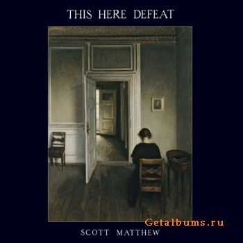 Scott Matthew - This Here Defeat (2015)