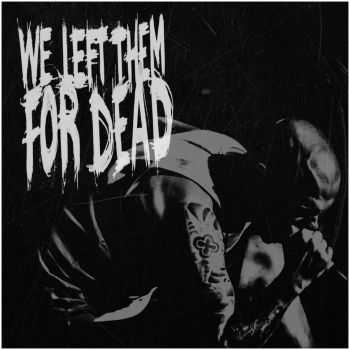 We Left Them For Dead - s/t, EP (2015)