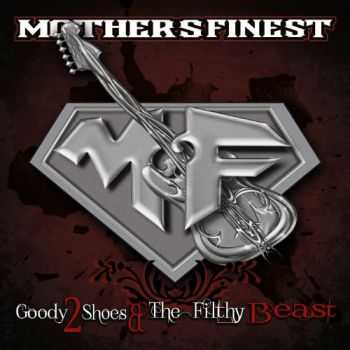 Mother's Finest - Goody 2 Shoes & The Filthy Beast (2015)