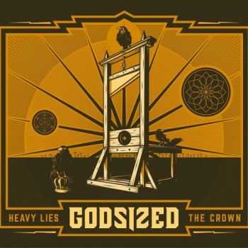 Godsized - Heavy Lies The Crown (2015)