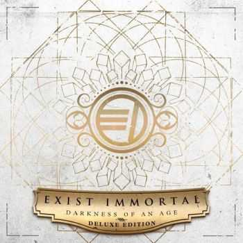 Exist Immortal - Darkness Of An Age (Deluxe Edition) (2015)
