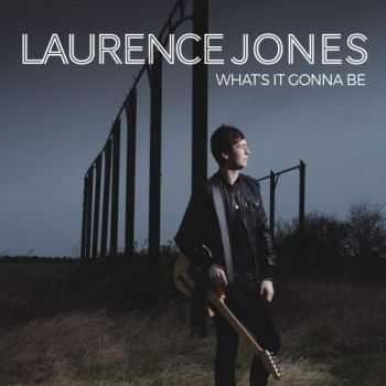 Laurence Jones - Whats It Gonna Be 2015
