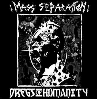Mass Separation / Dregs Of Humanity - Split (2003)